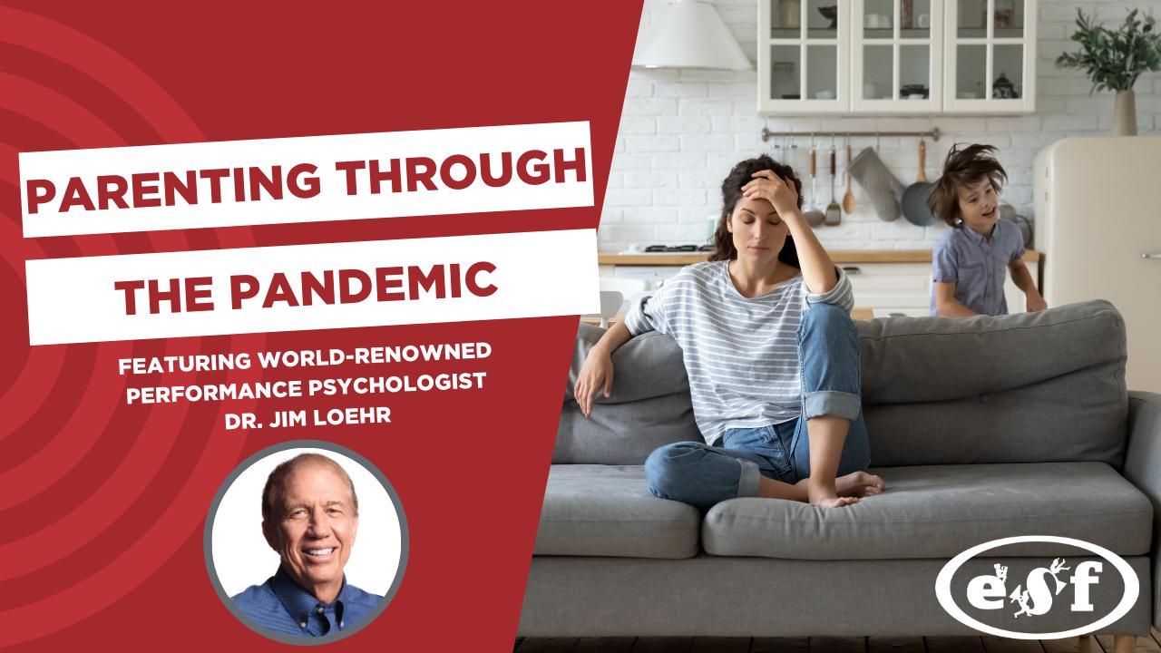 Parenting through the Pandemic ft. Dr. Jim Loehr